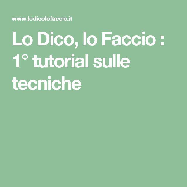 Lo Dico, lo Faccio : 1° tutorial sulle tecniche