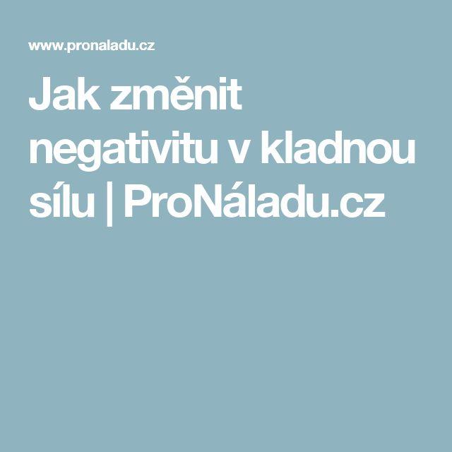 Jak změnit negativitu v kladnou sílu   ProNáladu.cz