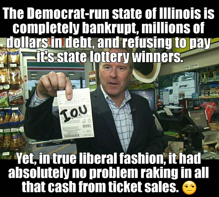 The Democrat-run state of Illinois is completely bankrupt, millions of dollars in debt, and refusing to pay it's state lottery winners. Yet, in true liberal fashion, it had absolutely no problem raking in all that cash from ticket sales.