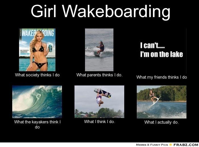 713c5b5cf830da24781d5549c1cfc51c wakeboarding girl water sports girl wakeboarding meme generator what i do wakeboarding,What My Parents Think I Do Meme Maker