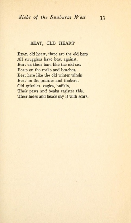 """Beat, Old Heart"" by Carl Sandburg    from Slabs of the Sunburnt West, published in 1922."
