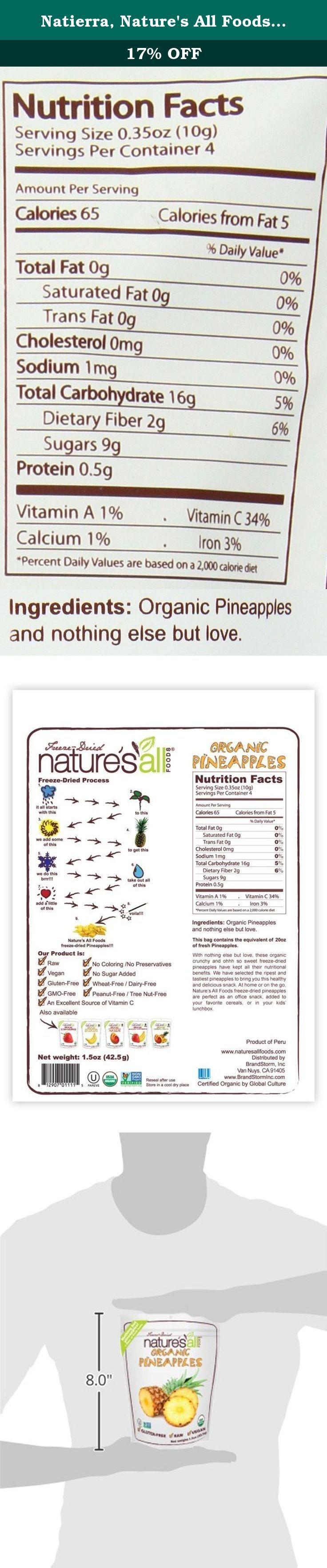 Natierra, Nature's All Foods Freeze-Dried Pineapples, 1.5 Ounce. Nature's All Foods is an Organic and Fair Trade freeze–dried produce line that offers an abundance of healthful goodness in each serving. Crunchy and oh-so-sweet freeze-dried fruits and veggies maintain all of their vital nutrients and vibrant flavor, so you can rest assured that the food you are eating is not only delicious and convenient, but also healthy. They come packaged in a grab-and-go style pouch for any time eating...