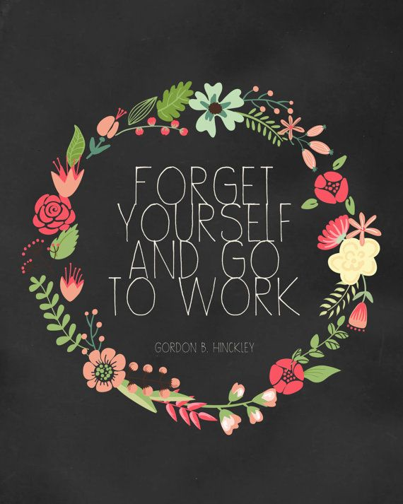 LDS Forget Yourself and go to Work Hinckley quote Printable 8x10 DIGITAL DOWNLOAD