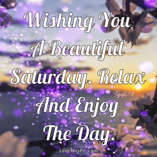 Wishing You A Beautiful Saturday Relax And Enjoy The Day good morning saturday saturday quotes good morning quotes happy saturday saturday quote happy saturday quotes quotes for saturday good morning saturday beautiful saturday quotes saturday quotes for family and friends saturday gifs