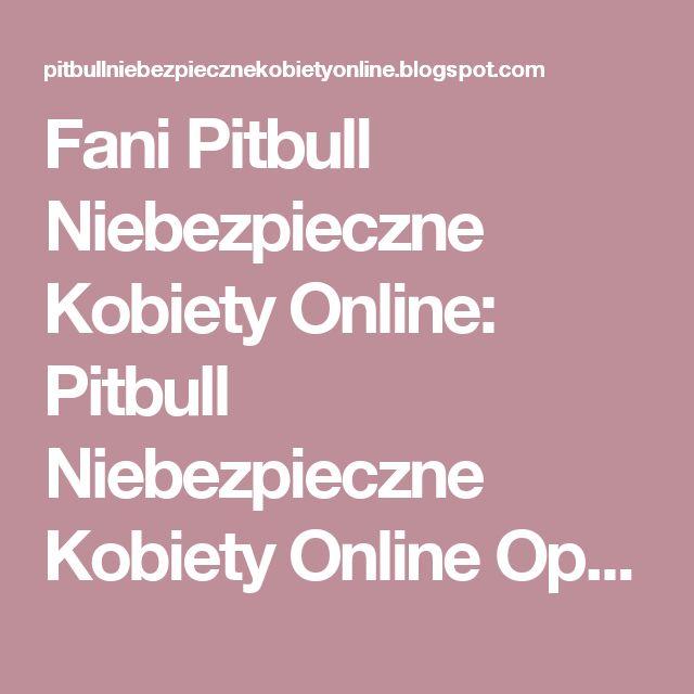 Fani Pitbull Niebezpieczne Kobiety Online: Pitbull Niebezpieczne Kobiety Online Opinie o Filmie