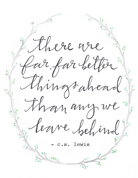 {far better things ahead}