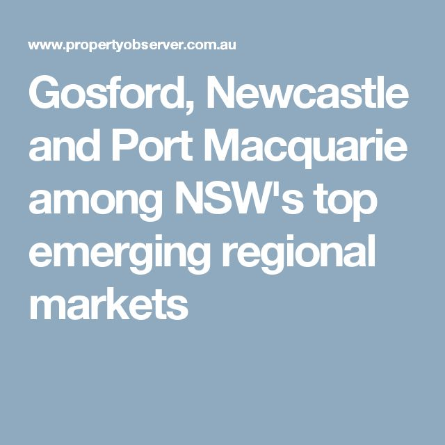 Gosford, Newcastle and Port Macquarie among NSW's top emerging regional markets