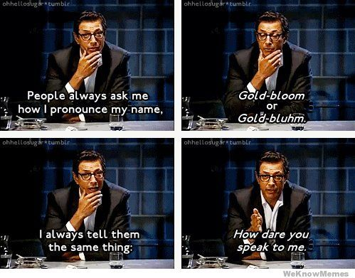 How dare you speak to me - Jeff Goldblum
