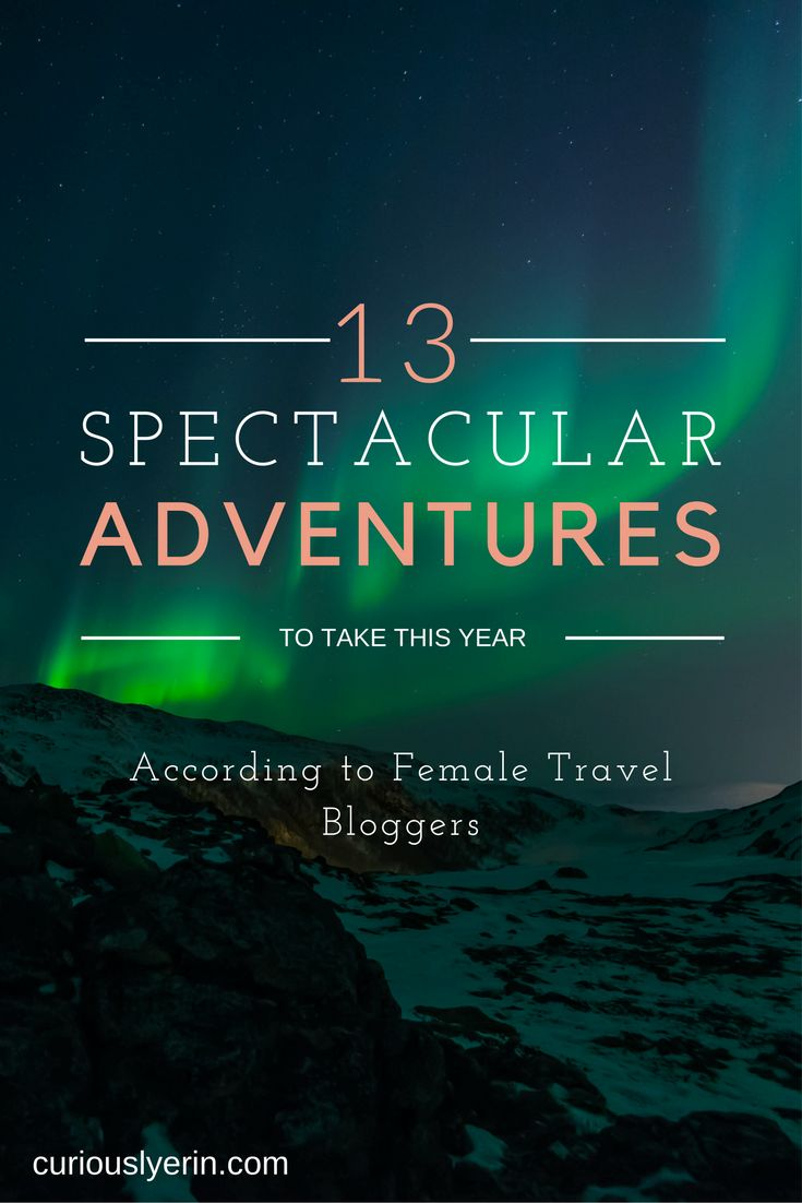 The most amazing adventures to take this year according to female travel bloggers.
