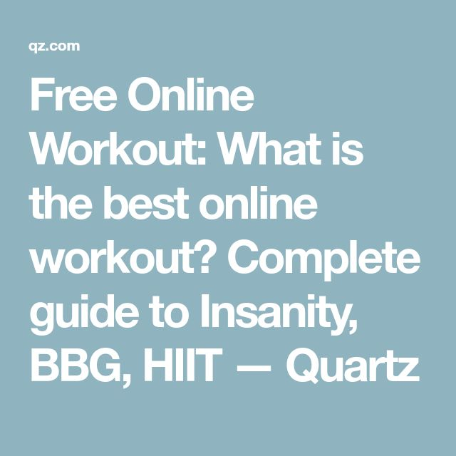 Free Online Workout: What is the best online workout? Complete guide to Insanity, BBG, HIIT — Quartz