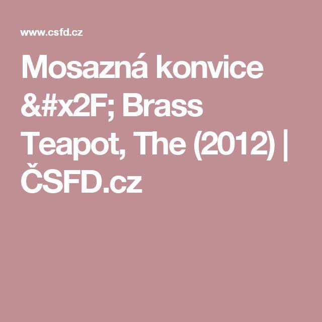 Mosazná konvice / Brass Teapot, The (2012) | ČSFD.cz