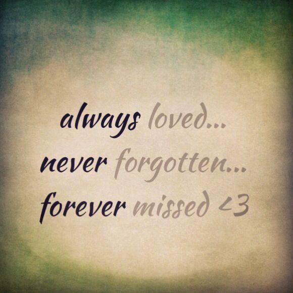 Always loved, never forgotten, forever missed