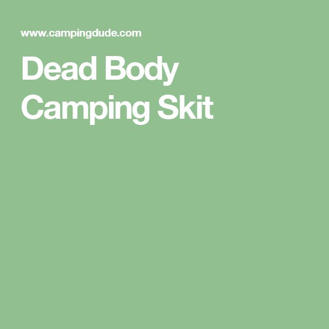 Dead Body Camping Skit