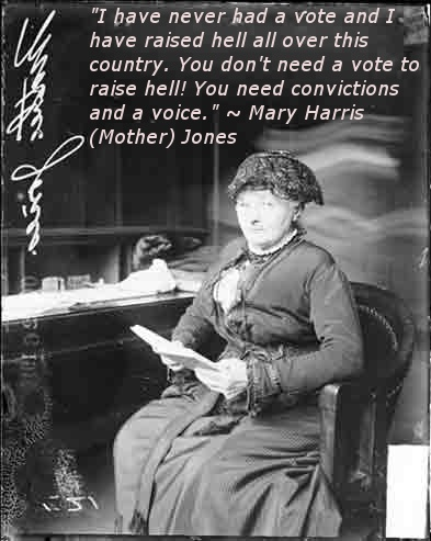 Mother Jones - strength before women could vote.  Thanks to the strength of women before us!  Exercise your right, REGISTER NOW!  #history