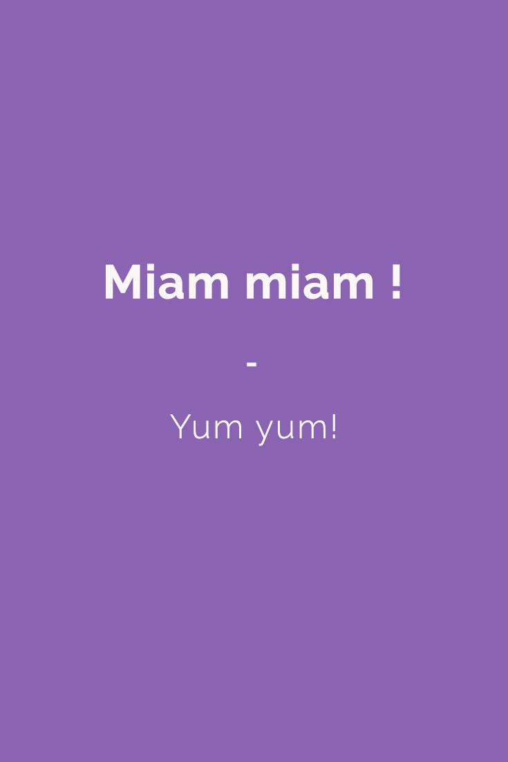 Miam miam ! - Yum yum! | Speak like a native French speaker with French Slang Essentials e-book. More than 600 slang terms and phrases translated. Get it for only $4.90! https://store.talkinfrench.com/product/french-slang-essential/