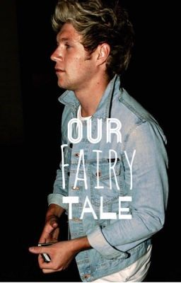 Read Our Fairy Tale [Niall Horan Romance] #wattpad #fanfiction