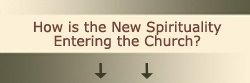 """LIghthouse Trails Research Project - a great discernment site....""""new spirituality"""" = New Age"""