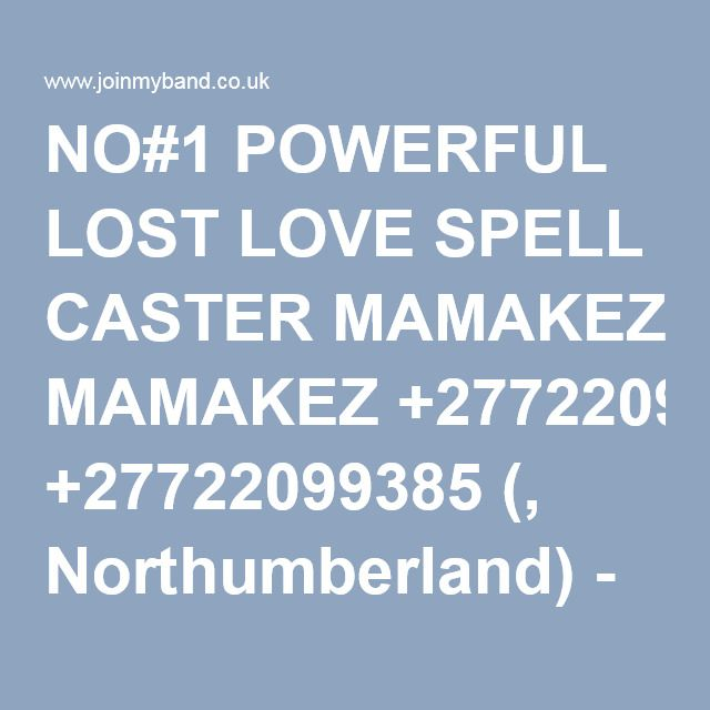 NO#1 POWERFUL LOST LOVE SPELL CASTER MAMAKEZ +27722099385 (, Northumberland) - Musicians Wanted Ads at Join My Band