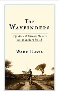 Love Wade Davis and his respect for the earth and first peoples around the world.