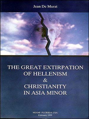 The Great Extirpation of Hellenism and Christianity in Asia Minor, Jean de Murat. Miami Florida, USA, 1999. http://greek-genocide.net/index.php/bibliography/books/188-the-great-exteripation-of-hellenism-and-christianity-in-asia-minor