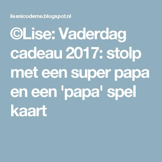 ©Lise: Vaderdag cadeau 2017: stolp met een super papa en een 'papa' spel kaart