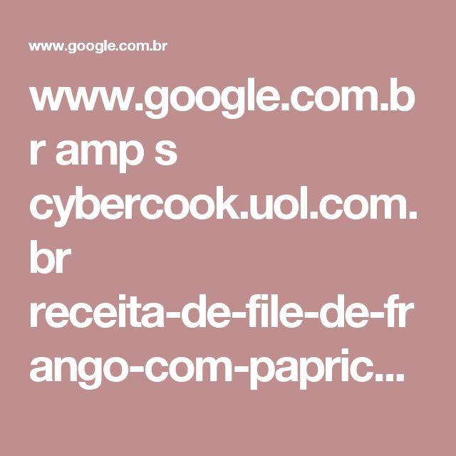 www.google.com.br amp s cybercook.uol.com.br receita-de-file-de-frango-com-paprica-doce-r-4-46969.html%3Famp