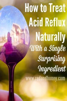 How to Treat Acid Reflux Naturally (with a Single Surprising Ingredient from your Kitchen!)