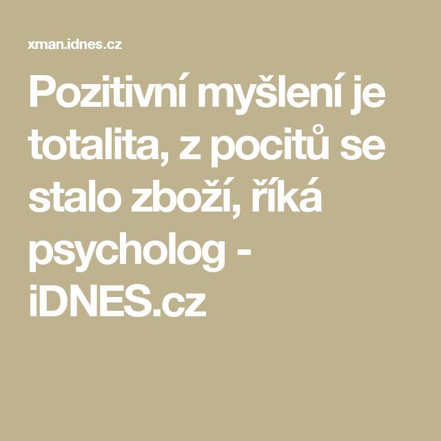 Pozitivní myšlení je totalita, z pocitů se stalo zboží, říká psycholog - iDNES.cz