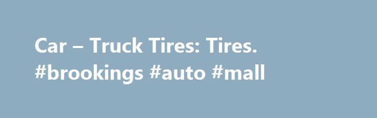 Car – Truck Tires: Tires. #brookings #auto #mall http://auto-car.remmont.com/car-truck-tires-tires-brookings-auto-mall/  #auto tires prices # Find the right tires by vehicle Close Find the […]