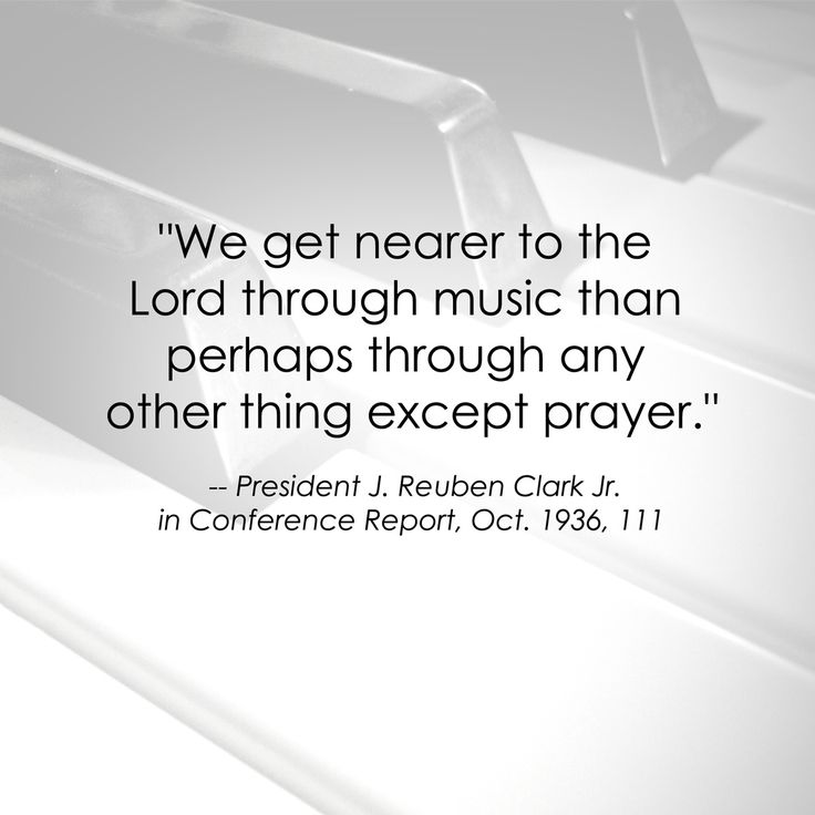 """We get nearer to the Lord through music than perhaps through any other thing except prayer."" -I know I do!"