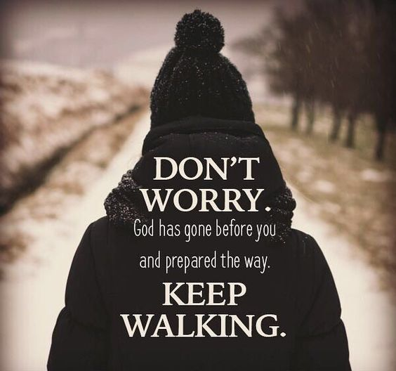 Don't worry, Keep walking