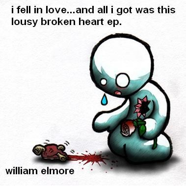 "heartbroken quotes | William Elmore's ""Broken Heart"" Quote"