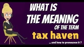 What is TAX HAVEN? What does TAX HAVEN mean? TAX HAVEN meaning definition & explanation