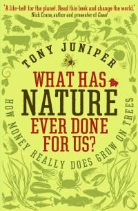 What Has Nature Ever Done For Us?: How Money Really Does Grow On Trees- Tony Juniper. From Indian vultures to Chinese bees, Nature provides the 'natural services' that keep the economy going. From the recycling miracles in the soil; an army of predators ridding us of unwanted pests; an abundance of life creating a genetic codebook that underpins our food, pharmaceutical industries and much more. http://www.tonyjuniper.com/content/what-has-nature-ever-done-us