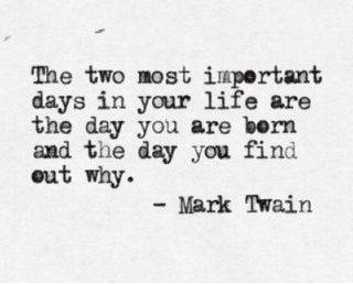 "Mark Twain quote - ""the two most important days in your life..."""