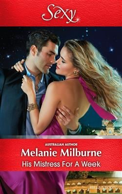 Mills & Boon™: His Mistress For A Week by Melanie Milburne