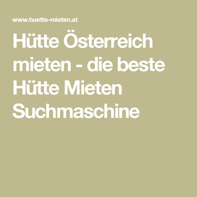 Hütte Österreich mieten - die beste Hütte Mieten Suchmaschine