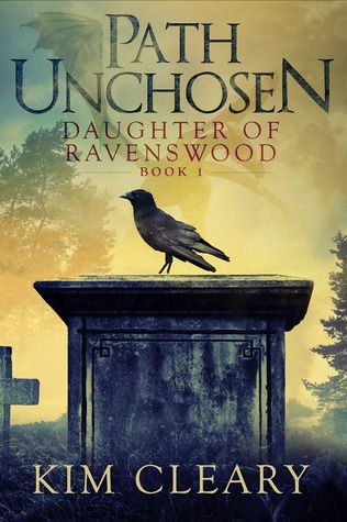 Blog Tour Stop: Review and Giveaway for Path Unchosen (Daughter of Ravenswood #1) by Kim Cleary