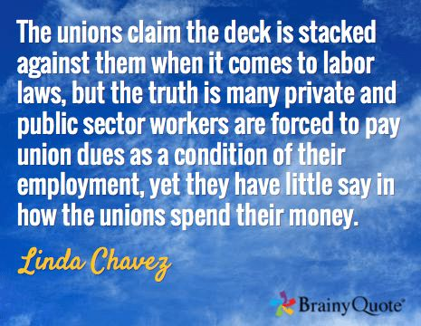 The unions claim the deck is stacked against them when it comes to labor laws, but the truth is many private and public sector workers are forced to pay union dues as a condition of their employment, yet they have little say in how the unions spend their money. / Linda Chavez