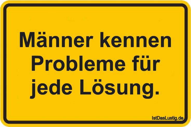 Männer kennen Probleme für jede Lösung. ... gefunden auf https://www.istdaslustig.de/spruch/3528 #lustig #sprüche #fun #spass