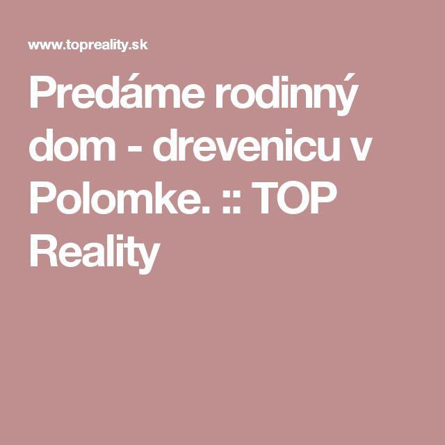 Predáme rodinný dom - drevenicu v Polomke. :: TOP Reality