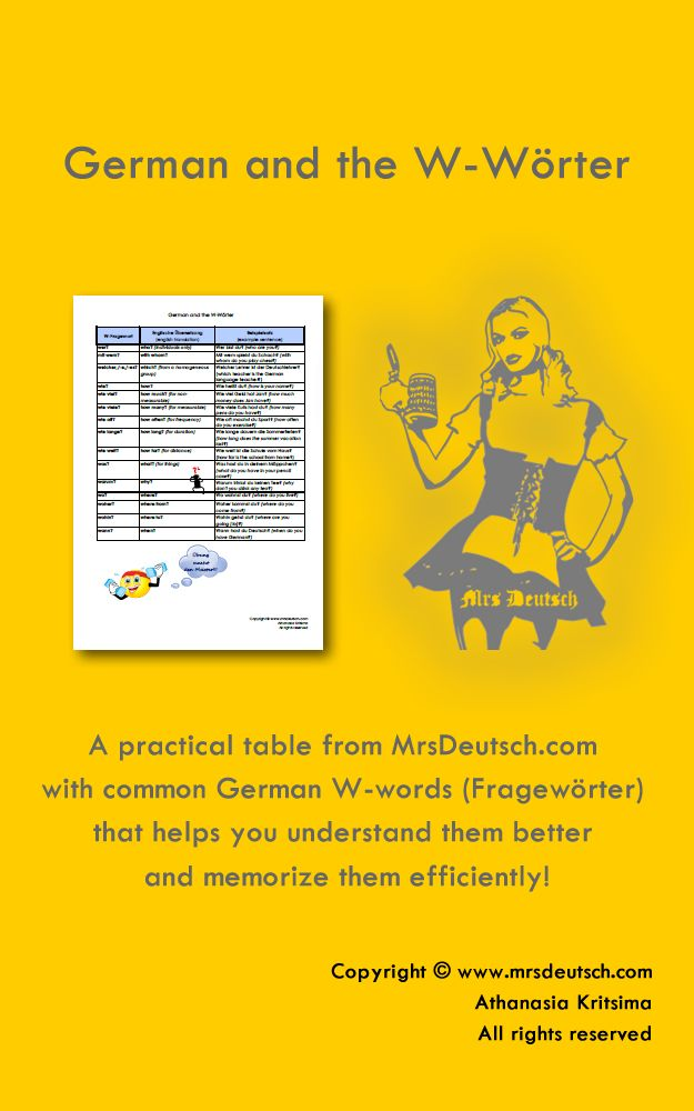 German and the W-Wörter Email A practical table from MrsDeutsch.com with common German W-words (Fragewörter) that helps you understand them better and memorize them efficiently!