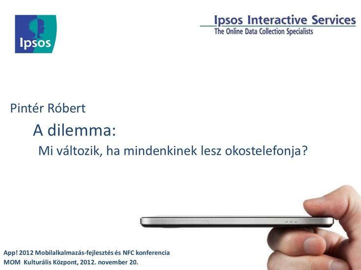 a-dilemma-mi-vltozik-ha-mindenkinek-lesz-okostelefonja by Robert Pinter via Slideshare