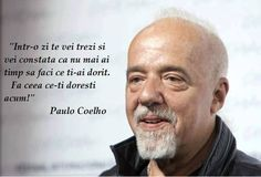 """""""Intr-o zi te vei trezi si vei constata ca nu mai ai timp sa faci ce it-ai dorit. Fa ceea ce-ti doresti acum!"""" #CitatImagine de Paulo Coelho..."""