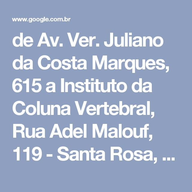 de Av. Ver. Juliano da Costa Marques, 615 a Instituto da Coluna Vertebral, Rua Adel Malouf, 119 - Santa Rosa, Cuiabá - MT, 78040-000 - Google Maps