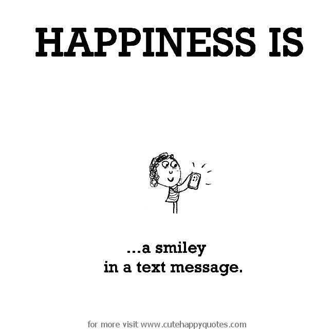 Happiness is, a smiley in a text message. - Cute Happy Quotes