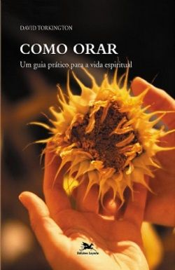 Como Orar: um Guia Prático para a Vida - How to Pray - A Practical guide to the Spiritual Life