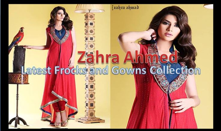 Latest Party Wear Dresses, Frocks and Gowns By Zahra Ahmed