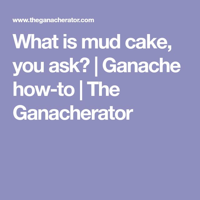 What is mud cake, you ask? | Ganache how-to | The Ganacherator