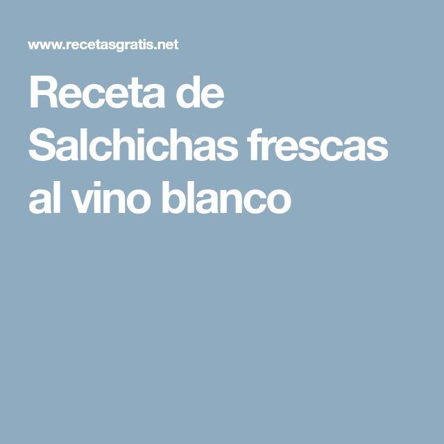 Receta de Salchichas frescas al vino blanco